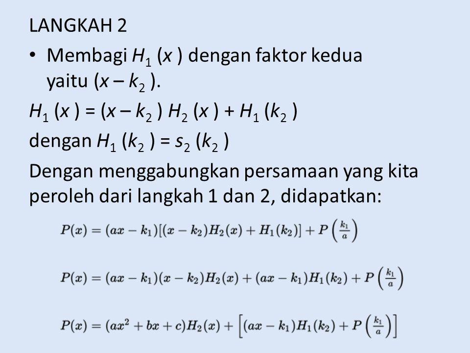 LANGKAH 2 Membagi H 1 (x ) dengan faktor kedua yaitu (x – k 2 ). H 1 (x ) = (x – k 2 ) H 2 (x ) + H 1 (k 2 ) dengan H 1 (k 2 ) = s 2 (k 2 ) Dengan men