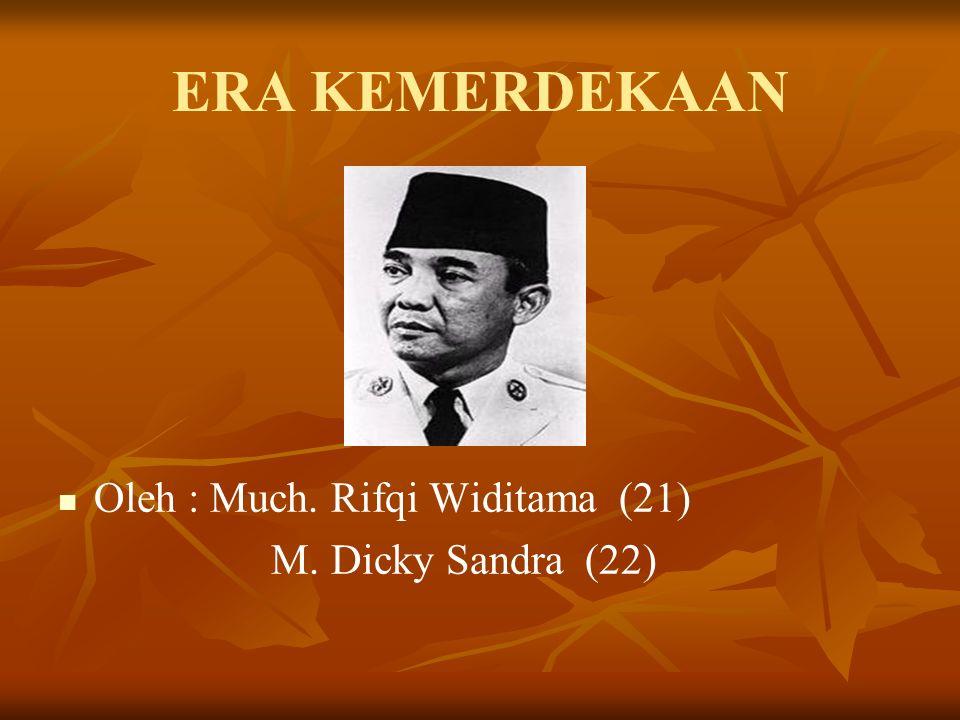 ERA KEMERDEKAAN Oleh : Much. Rifqi Widitama (21) M. Dicky Sandra (22)