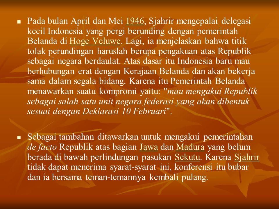 Pada bulan April dan Mei 1946, Sjahrir mengepalai delegasi kecil Indonesia yang pergi berunding dengan pemerintah Belanda di Hoge Veluwe.