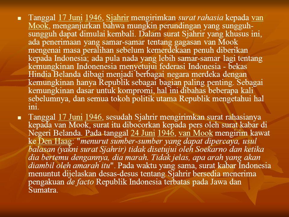 Tanggal 17 Juni 1946, Sjahrir mengirimkan surat rahasia kepada van Mook, menganjurkan bahwa mungkin perundingan yang sungguh- sungguh dapat dimulai kembali.