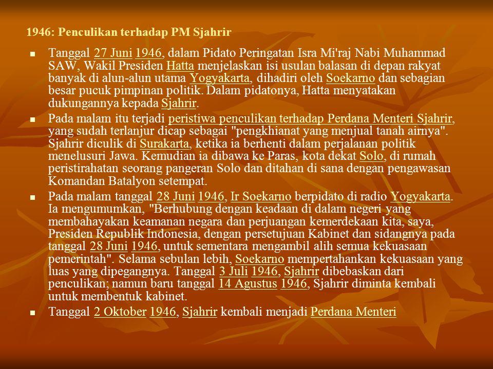 1946: Penculikan terhadap PM Sjahrir Tanggal 27 Juni 1946, dalam Pidato Peringatan Isra Mi raj Nabi Muhammad SAW, Wakil Presiden Hatta menjelaskan isi usulan balasan di depan rakyat banyak di alun-alun utama Yogyakarta, dihadiri oleh Soekarno dan sebagian besar pucuk pimpinan politik.