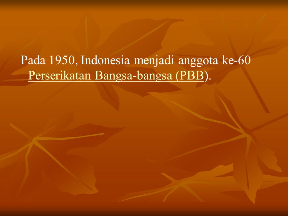 Pada 1950, Indonesia menjadi anggota ke-60 Perserikatan Bangsa-bangsa (PBB).
