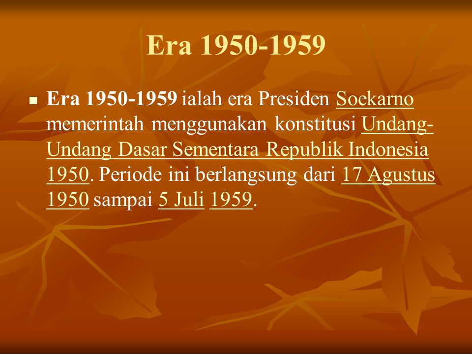 Era 1950-1959 Era 1950-1959 ialah era Presiden Soekarno memerintah menggunakan konstitusi Undang- Undang Dasar Sementara Republik Indonesia 1950.