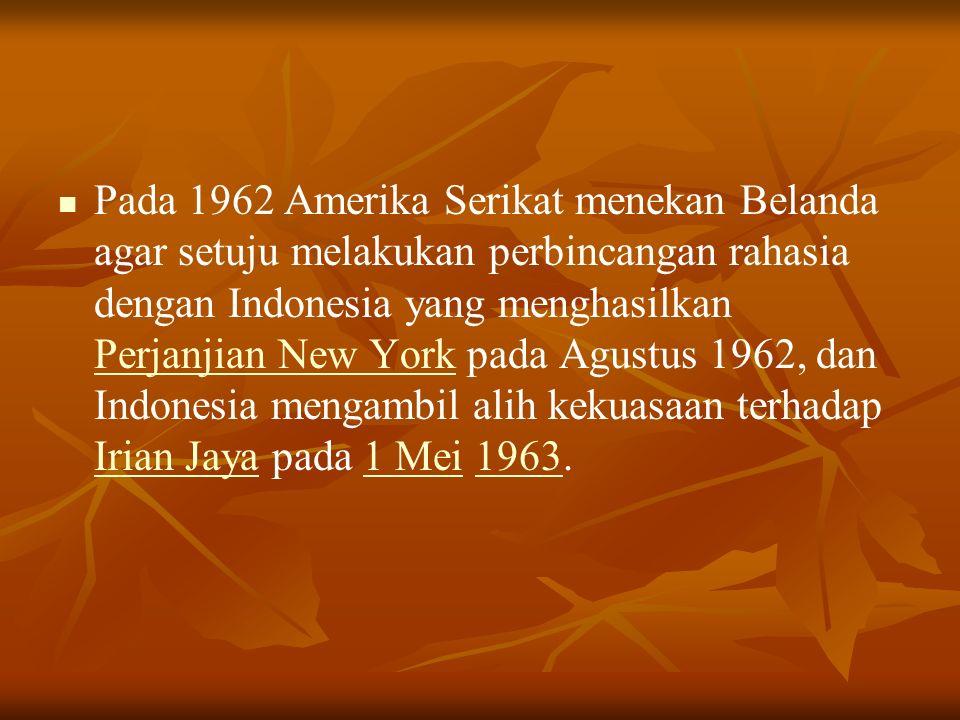 Pada 1962 Amerika Serikat menekan Belanda agar setuju melakukan perbincangan rahasia dengan Indonesia yang menghasilkan Perjanjian New York pada Agustus 1962, dan Indonesia mengambil alih kekuasaan terhadap Irian Jaya pada 1 Mei 1963.