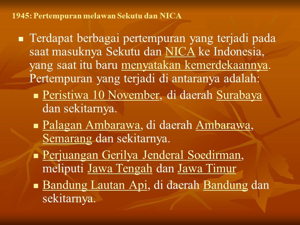 1945: Pertempuran melawan Sekutu dan NICA Terdapat berbagai pertempuran yang terjadi pada saat masuknya Sekutu dan NICA ke Indonesia, yang saat itu baru menyatakan kemerdekaannya.