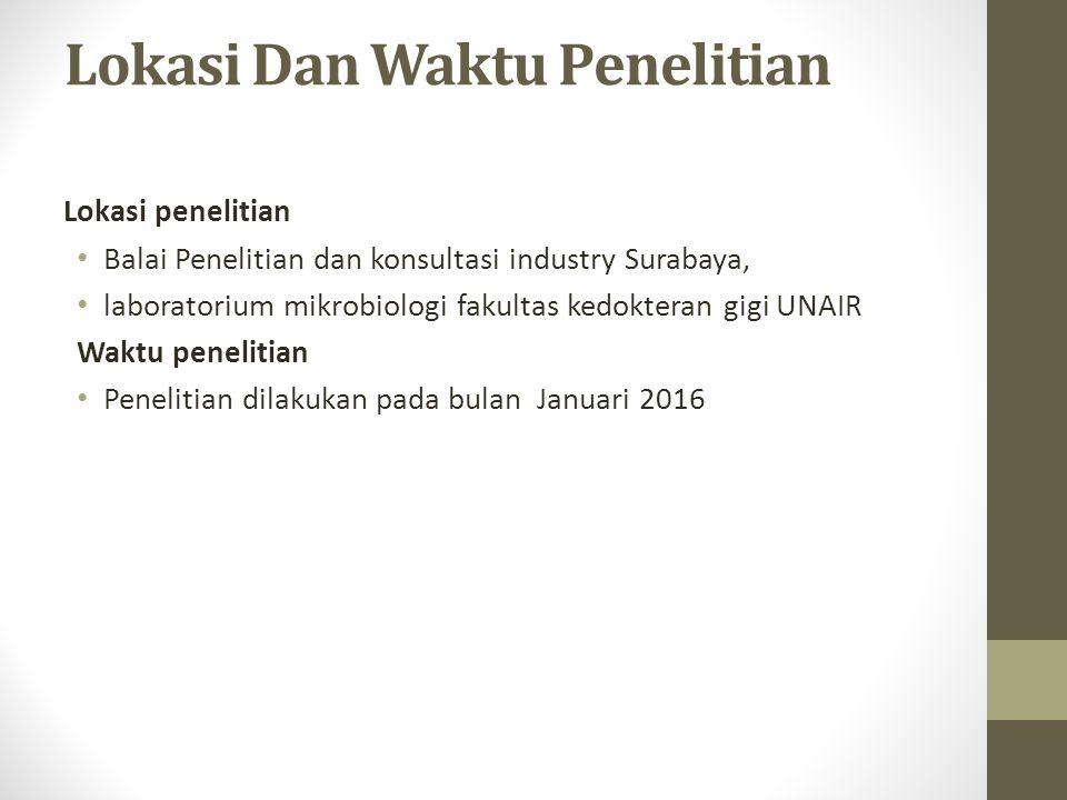 Lokasi Dan Waktu Penelitian Lokasi penelitian Balai Penelitian dan konsultasi industry Surabaya, laboratorium mikrobiologi fakultas kedokteran gigi UNAIR Waktu penelitian Penelitian dilakukan pada bulan Januari 2016