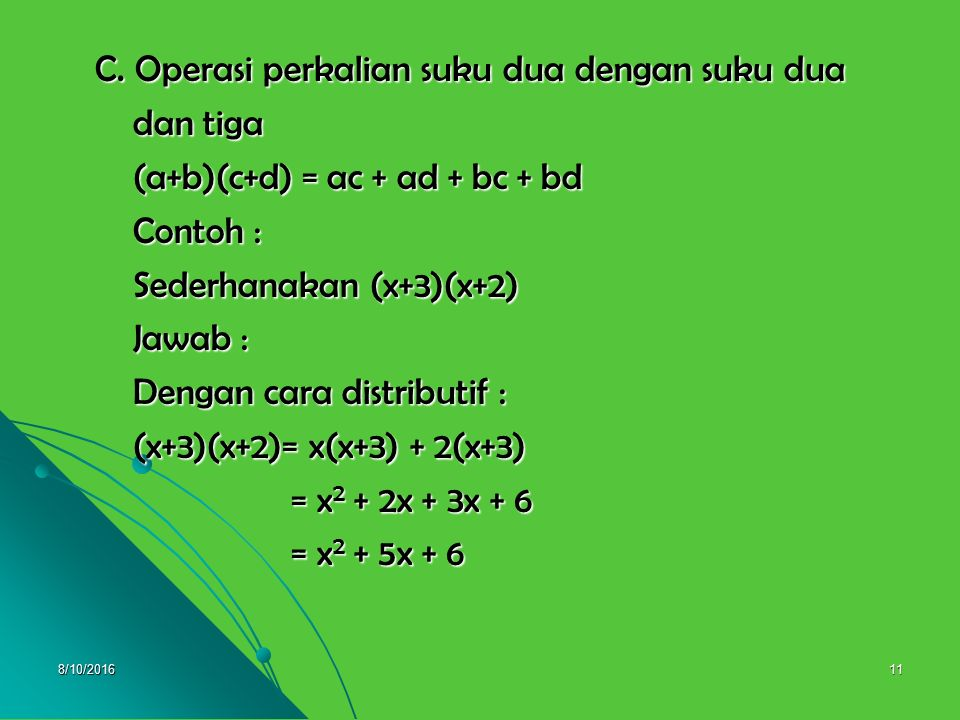8/10/201610 Contoh : Contoh : Sederhanakan : Sederhanakan : a. 3(a+b) a. 3(a+b) b. 4(2p-3q) b. 4(2p-3q) c. 2(2x-5)-3(3x+2) c. 2(2x-5)-3(3x+2) Jawab :