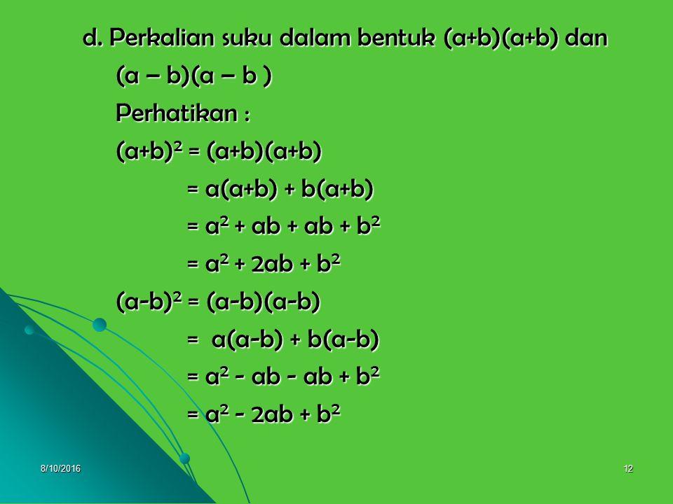 8/10/201611 C. Operasi perkalian suku dua dengan suku dua C. Operasi perkalian suku dua dengan suku dua dan tiga dan tiga (a+b)(c+d) = ac + ad + bc +