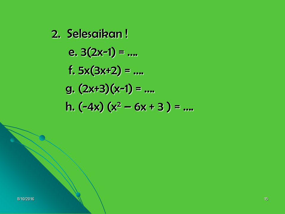 8/10/201614 Pembahasan 1.a. 3x+5x = (3+5)x = 8x b. 7x 2 – 6y – 3x +2y = 7x 2 –6y +2y – 3x b. 7x 2 – 6y – 3x +2y = 7x 2 –6y +2y – 3x = 7x 2 –4y – 3x =