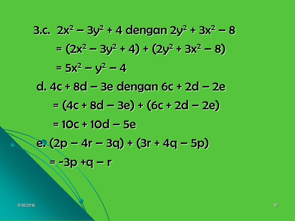 8/10/201618 Pembahasan 3.a. 4x 2 – 3x + 4 dengan 7x 2 + 3x -5 = (4x 2 – 3x + 4) + (7x 2 + 3x -5) = (4x 2 – 3x + 4) + (7x 2 + 3x -5) = 11x 2 – 1 = 11x
