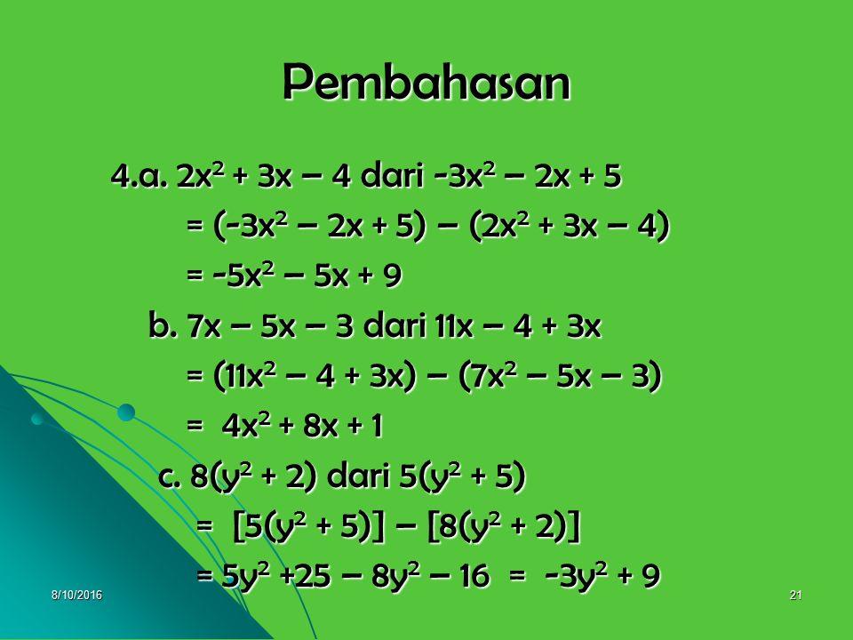 8/10/201620 4. Kurangkanlah ! 4. Kurangkanlah ! a. 2x 2 + 3x – 4 dari -3x 2 – 2x + 5 a. 2x 2 + 3x – 4 dari -3x 2 – 2x + 5 b. 7x – 5x – 3 dari 11x – 4