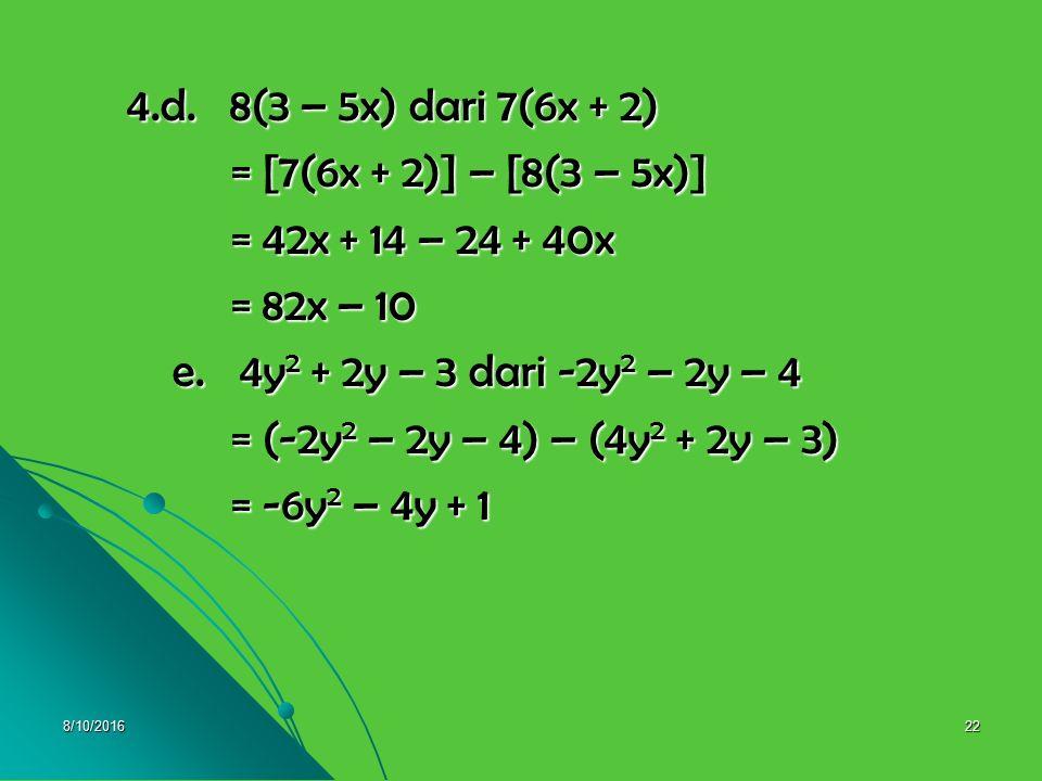 8/10/201621 Pembahasan 4.a. 2x 2 + 3x – 4 dari -3x 2 – 2x + 5 4.a. 2x 2 + 3x – 4 dari -3x 2 – 2x + 5 = (-3x 2 – 2x + 5) – (2x 2 + 3x – 4) = (-3x 2 – 2