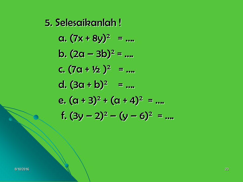 8/10/201622 4.d. 8(3 – 5x) dari 7(6x + 2) 4.d. 8(3 – 5x) dari 7(6x + 2) = [7(6x + 2)] – [8(3 – 5x)] = [7(6x + 2)] – [8(3 – 5x)] = 42x + 14 – 24 + 40x