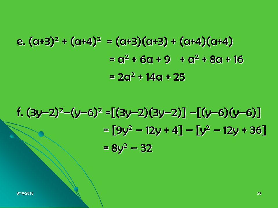 8/10/201625 c. (7a + ½ ) 2 = (7a + ½ ) (7a + ½ ) = 49a 2 + 7 / 2 a + 7 / 2 a + ¼ = 49a 2 + 7 / 2 a + 7 / 2 a + ¼ = 49a 2 + 7a + ¼ = 49a 2 + 7a + ¼ d.