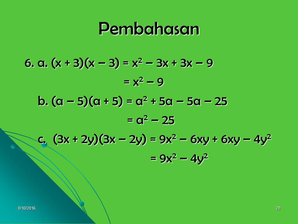 8/10/201627 6. Sederhanakan ! 6. Sederhanakan ! a. (x + 3)(x – 3) = …. a. (x + 3)(x – 3) = …. b. (a – 5)(a + 5) = …. b. (a – 5)(a + 5) = …. c. (3x + 2