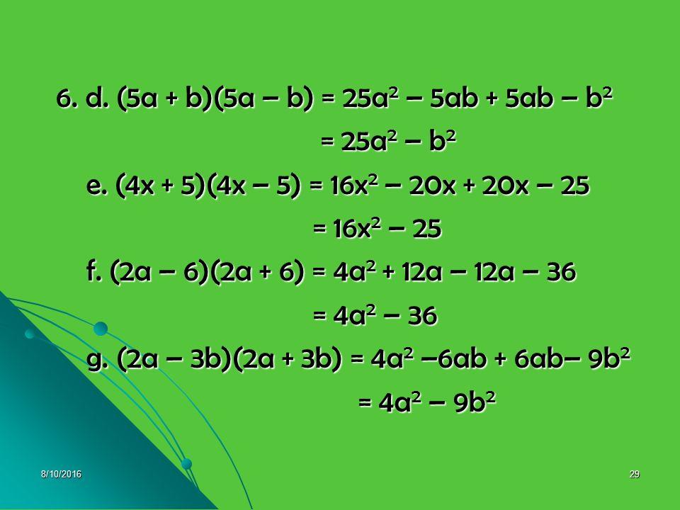 8/10/201628 Pembahasan 6. a. (x + 3)(x – 3) = x 2 – 3x + 3x – 9 6. a. (x + 3)(x – 3) = x 2 – 3x + 3x – 9 = x 2 – 9 = x 2 – 9 b. (a – 5)(a + 5) = a 2 +