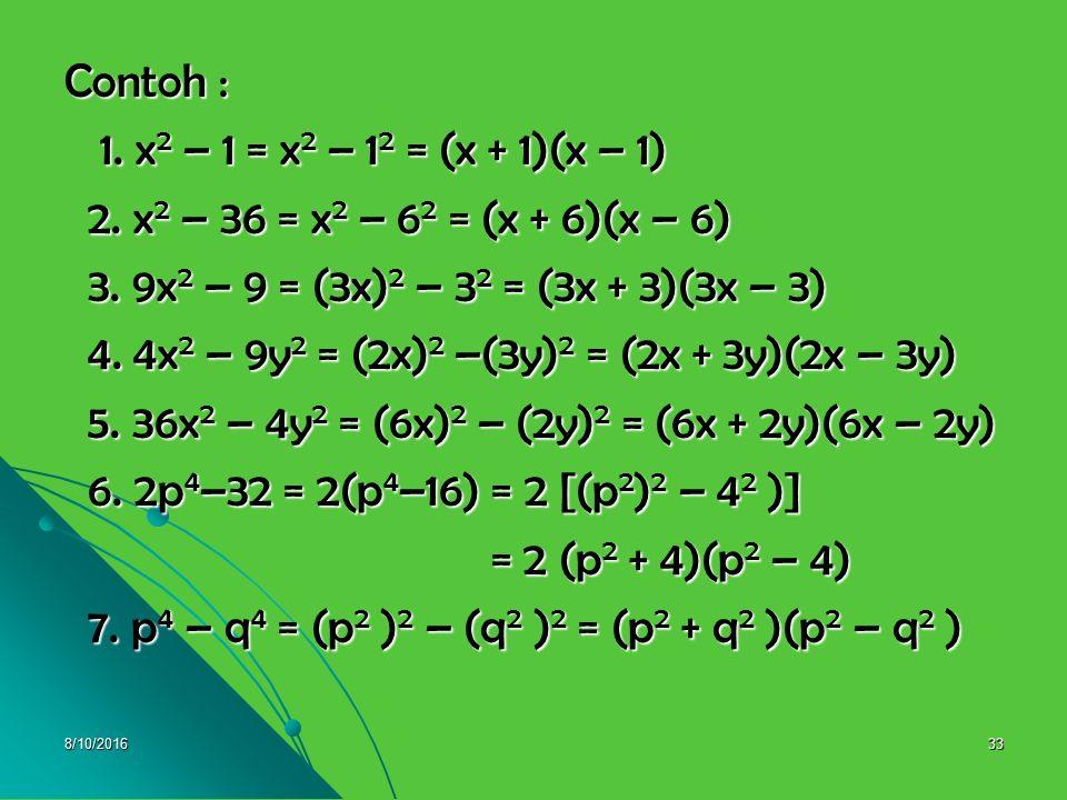 8/10/201632 2. Faktorisasi Selisih Dua Kuadrat 2. Faktorisasi Selisih Dua Kuadrat # x 2 – y 2 = (x + y)(x – y) # x 2 – y 2 = (x + y)(x – y) Perhatikan