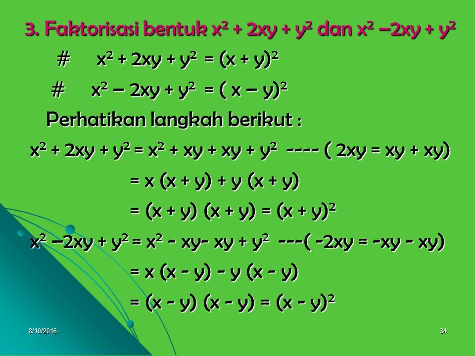 8/10/201633 Contoh : 1. x 2 – 1 = x 2 – 1 2 = (x + 1)(x – 1) 1. x 2 – 1 = x 2 – 1 2 = (x + 1)(x – 1) 2. x 2 – 36 = x 2 – 6 2 = (x + 6)(x – 6) 2. x 2 –