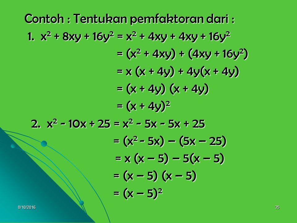 8/10/201634 3. Faktorisasi bentuk x 2 + 2xy + y 2 dan x 2 –2xy + y 2 # x 2 + 2xy + y 2 = (x + y) 2 # x 2 + 2xy + y 2 = (x + y) 2 # x 2 – 2xy + y 2 = (