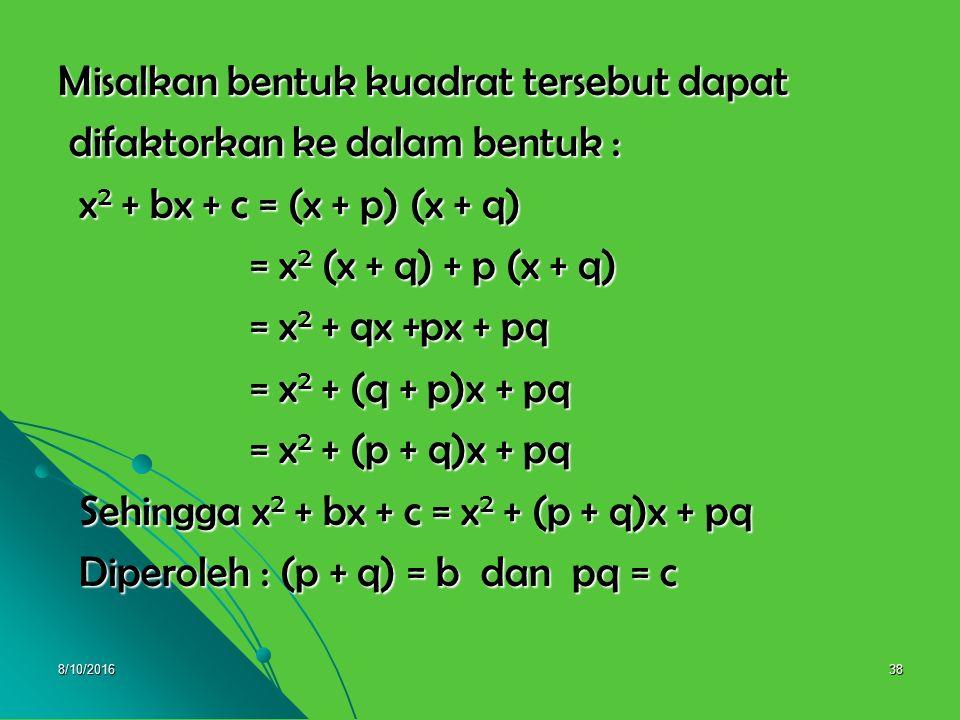 8/10/201637 4. Faktorisasi bentuk ax 2 + bx + c dengan a = 1 4. Faktorisasi bentuk ax 2 + bx + c dengan a = 1 Dapat dirumuskan : Dapat dirumuskan : x