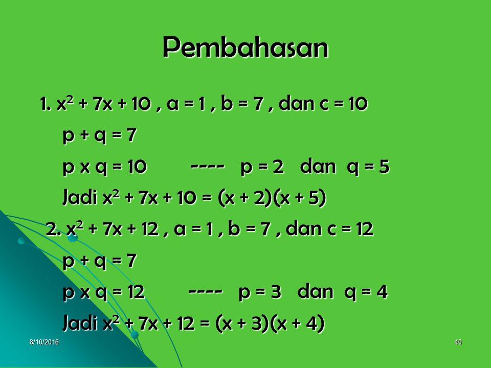 8/10/201639 Contoh : Contoh : Faktorkan bentuk-bentuk aljabar berikut : Faktorkan bentuk-bentuk aljabar berikut : 1. x 2 + 7x + 10 1. x 2 + 7x + 10 2.