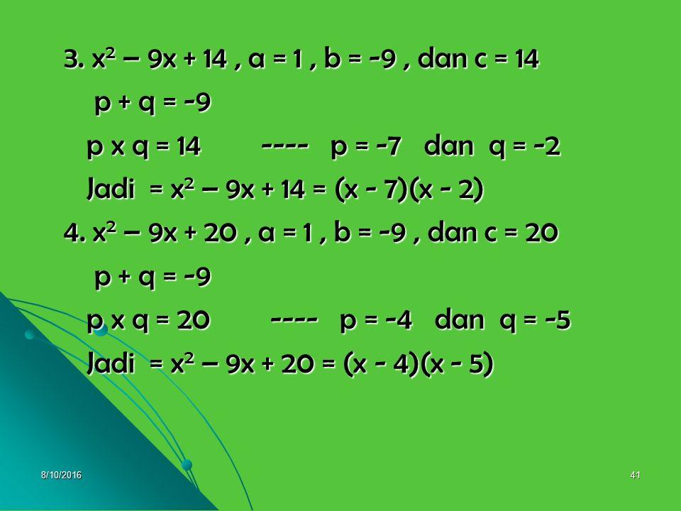 8/10/201640 Pembahasan 1. x 2 + 7x + 10, a = 1, b = 7, dan c = 10 1. x 2 + 7x + 10, a = 1, b = 7, dan c = 10 p + q = 7 p + q = 7 p x q = 10 ---- p = 2
