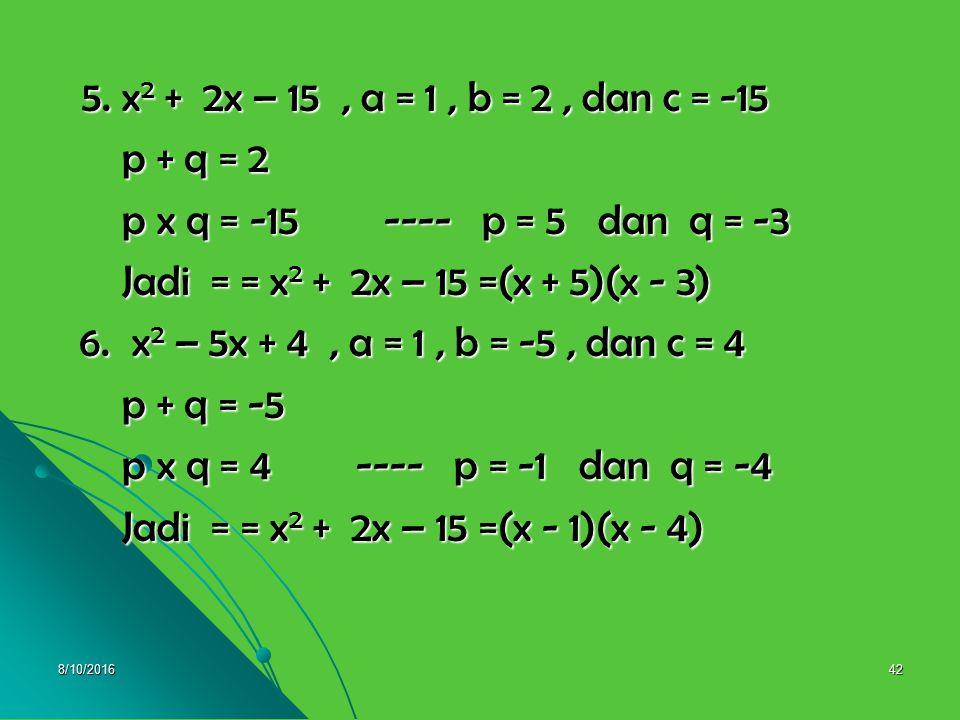 8/10/201641 3. x 2 – 9x + 14, a = 1, b = -9, dan c = 14 3. x 2 – 9x + 14, a = 1, b = -9, dan c = 14 p + q = -9 p + q = -9 p x q = 14 ---- p = -7 dan q