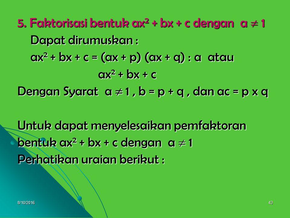 8/10/201642 5. x 2 + 2x – 15, a = 1, b = 2, dan c = -15 5. x 2 + 2x – 15, a = 1, b = 2, dan c = -15 p + q = 2 p + q = 2 p x q = -15 ---- p = 5 dan q =