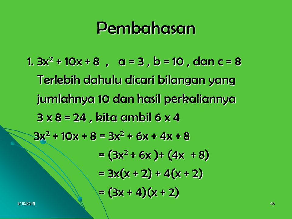 8/10/201645 Contoh : Contoh : Faktorkan bentuk-bentuk aljabar berikut : Faktorkan bentuk-bentuk aljabar berikut : 1. 3x 2 + 10x + 8 1. 3x 2 + 10x + 8