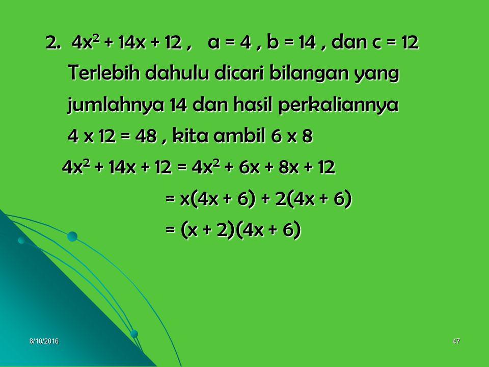 8/10/201646 Pembahasan 1. 3x 2 + 10x + 8, a = 3, b = 10, dan c = 8 1. 3x 2 + 10x + 8, a = 3, b = 10, dan c = 8 Terlebih dahulu dicari bilangan yang Te