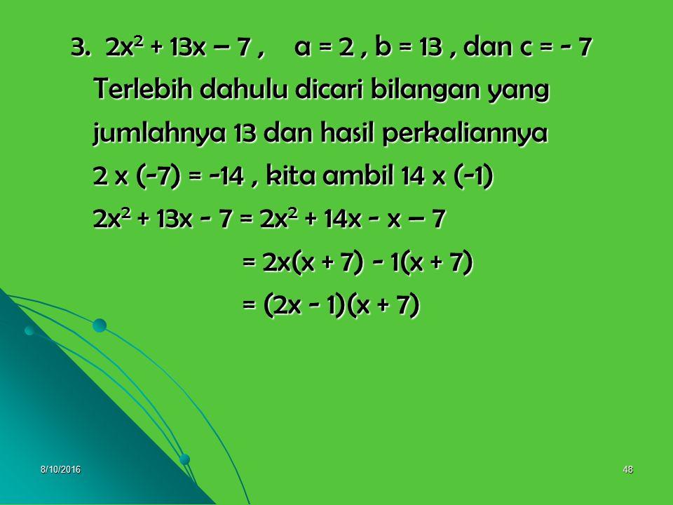 8/10/201647 2. 4x 2 + 14x + 12, a = 4, b = 14, dan c = 12 2. 4x 2 + 14x + 12, a = 4, b = 14, dan c = 12 Terlebih dahulu dicari bilangan yang Terlebih