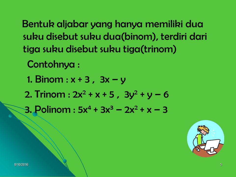 8/10/20164 A. BENTUK ALJABAR Perhatikan bentuk aljabar berikut : 3x + 5y – 2x + 4y Penyederhanaan bentuk aljabar tersebut sebagai berikut : 3x+5y–2x+4