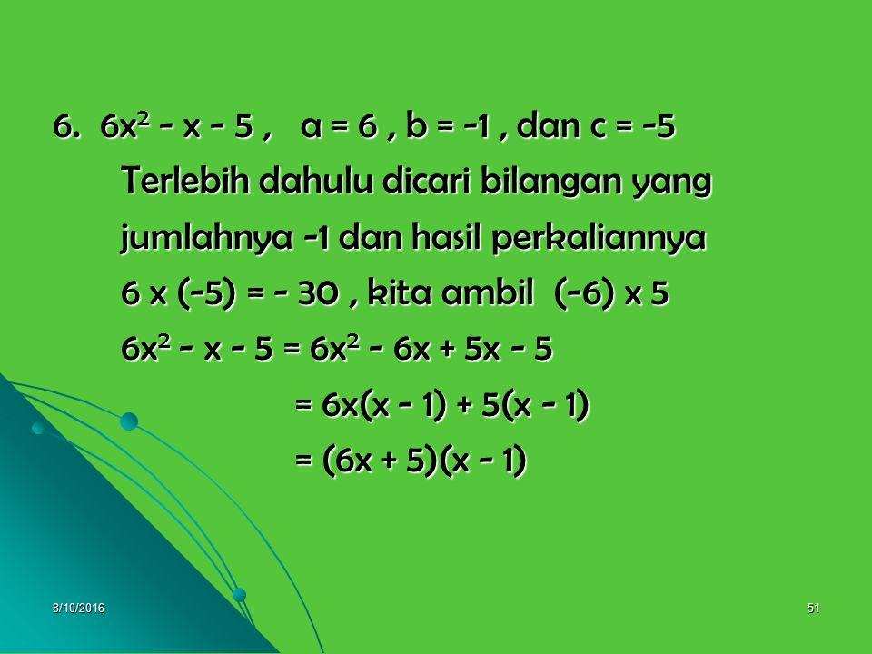 8/10/201650 5. 3x 2 - 7x - 6, a = 3, b = -7, dan c = -6 Terlebih dahulu dicari bilangan yang Terlebih dahulu dicari bilangan yang jumlahnya -7 dan has