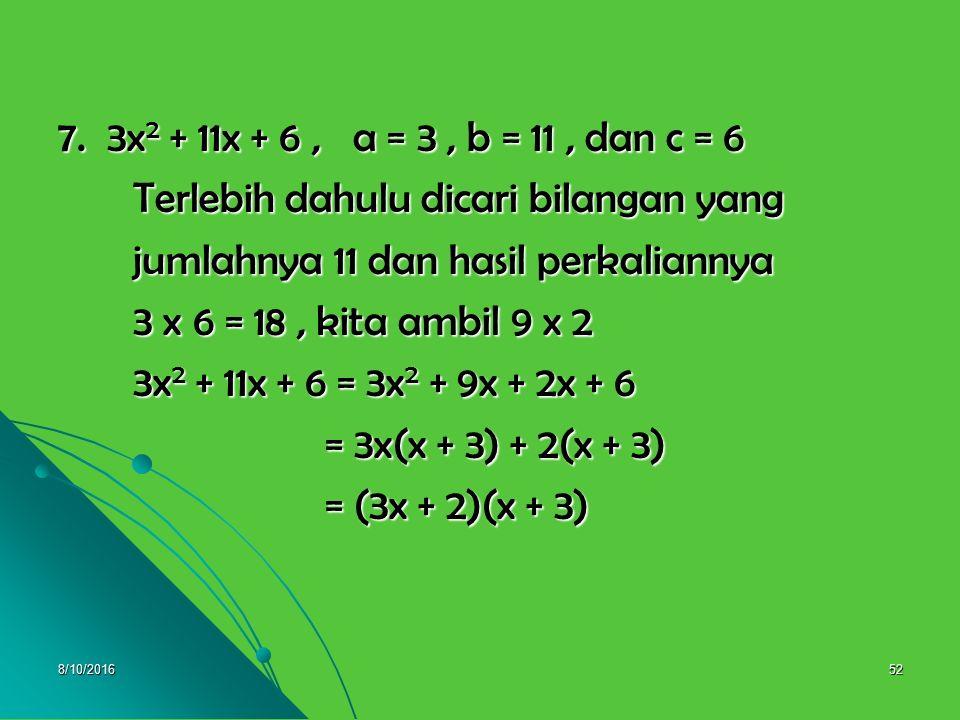 8/10/201651 6. 6x 2 - x - 5, a = 6, b = -1, dan c = -5 Terlebih dahulu dicari bilangan yang Terlebih dahulu dicari bilangan yang jumlahnya -1 dan hasi