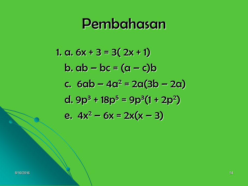 8/10/201653 UJI KOMPETENSI 2 1. Selesaikanlah pemfaktoran berikut : 1. Selesaikanlah pemfaktoran berikut : a. 6x + 3 = 3( …. + ….) a. 6x + 3 = 3( …. +