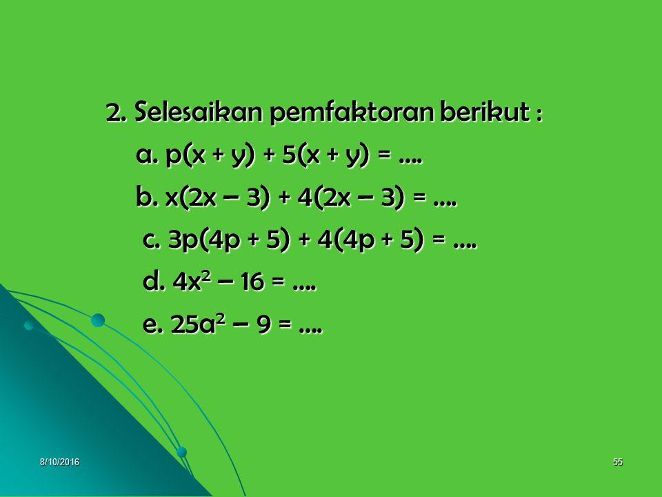 8/10/201654 Pembahasan 1. a. 6x + 3 = 3( 2x + 1) 1. a. 6x + 3 = 3( 2x + 1) b. ab – bc = (a – c)b b. ab – bc = (a – c)b c. 6ab – 4a 2 = 2a(3b – 2a) c.