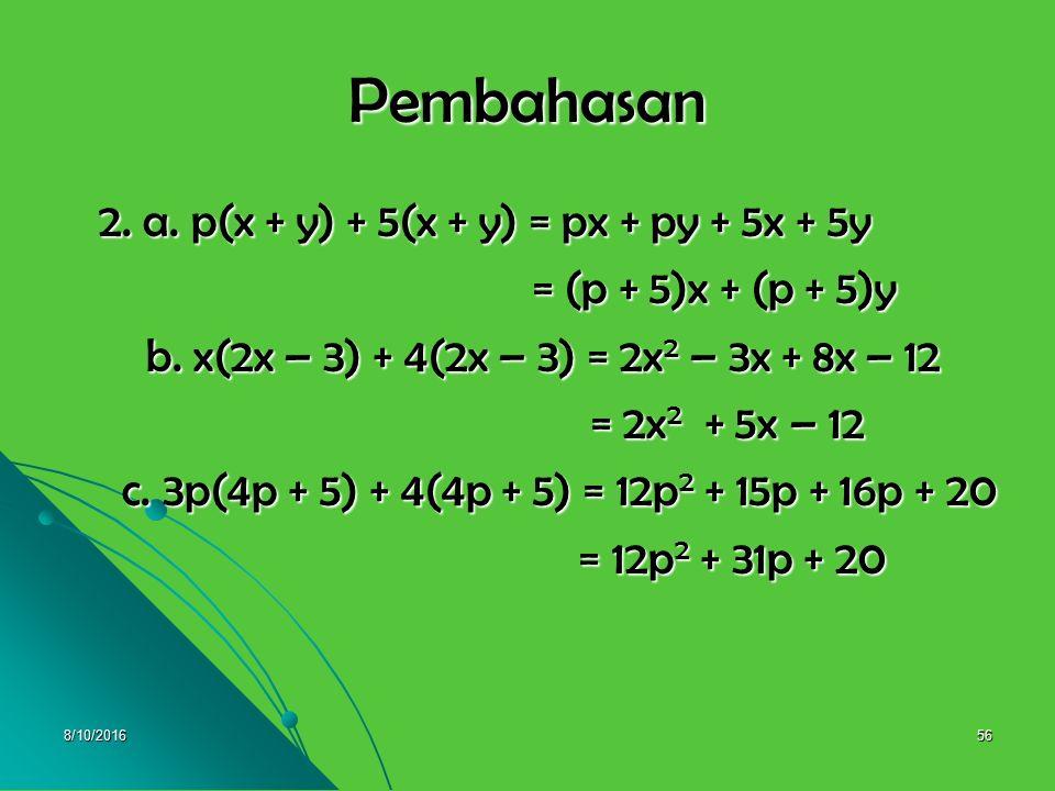 8/10/201655 2. Selesaikan pemfaktoran berikut : 2. Selesaikan pemfaktoran berikut : a. p(x + y) + 5(x + y) = …. a. p(x + y) + 5(x + y) = …. b. x(2x –