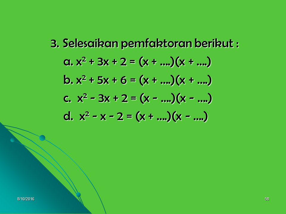 8/10/201657 2. d. 4x 2 – 16 = 4x 2 – 4 2 = (2x + 4)(2x – 4) 2. d. 4x 2 – 16 = 4x 2 – 4 2 = (2x + 4)(2x – 4) e. 25a 2 – 9 = 25a 2 – 3 2 = (5a + 3)(5a –