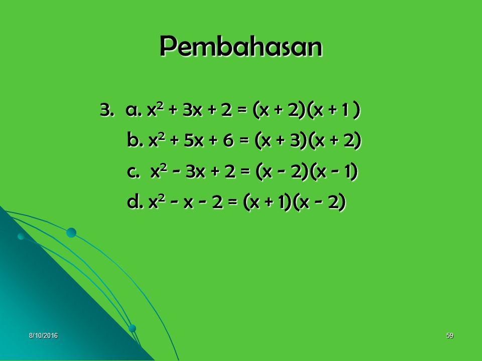 8/10/201658 3. Selesaikan pemfaktoran berikut : 3. Selesaikan pemfaktoran berikut : a. x 2 + 3x + 2 = (x + ….)(x + ….) a. x 2 + 3x + 2 = (x + ….)(x +
