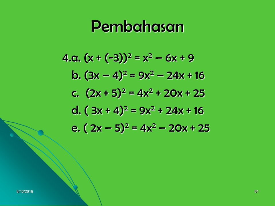 8/10/201660 4. Lengkapilah kalimat berikut : 4. Lengkapilah kalimat berikut : a. (x + ….) 2 = …. – 6x + …. a. (x + ….) 2 = …. – 6x + …. b. (3x – 4) 2