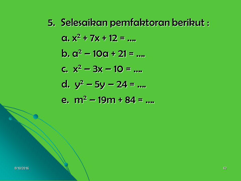 8/10/201661 Pembahasan 4.a. (x + (-3)) 2 = x 2 – 6x + 9 4.a. (x + (-3)) 2 = x 2 – 6x + 9 b. (3x – 4) 2 = 9x 2 – 24x + 16 b. (3x – 4) 2 = 9x 2 – 24x +