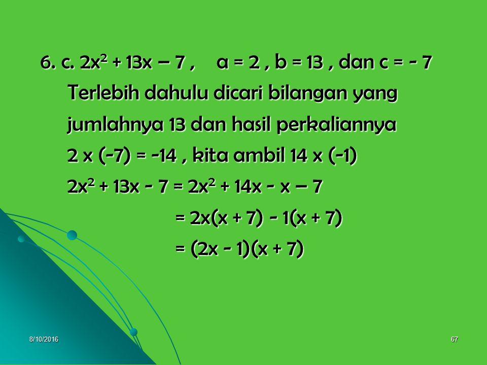 8/10/201666 6. b. 4x 2 + 14x + 12, a = 4, b = 14, dan c = 12 6. b. 4x 2 + 14x + 12, a = 4, b = 14, dan c = 12 Terlebih dahulu dicari bilangan yang Ter