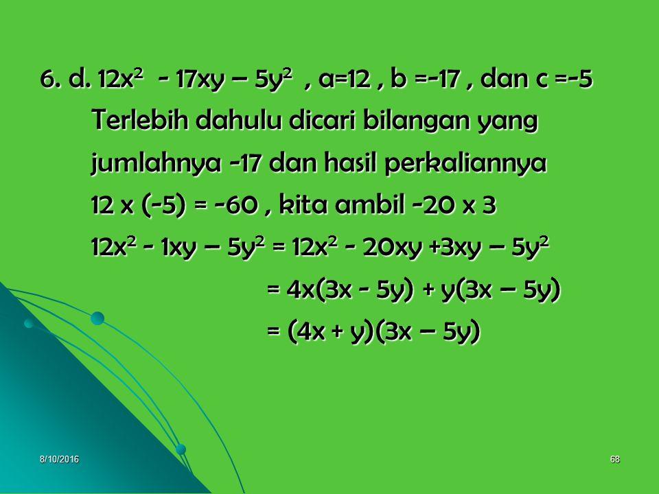 8/10/201667 6. c. 2x 2 + 13x – 7, a = 2, b = 13, dan c = - 7 6. c. 2x 2 + 13x – 7, a = 2, b = 13, dan c = - 7 Terlebih dahulu dicari bilangan yang Ter