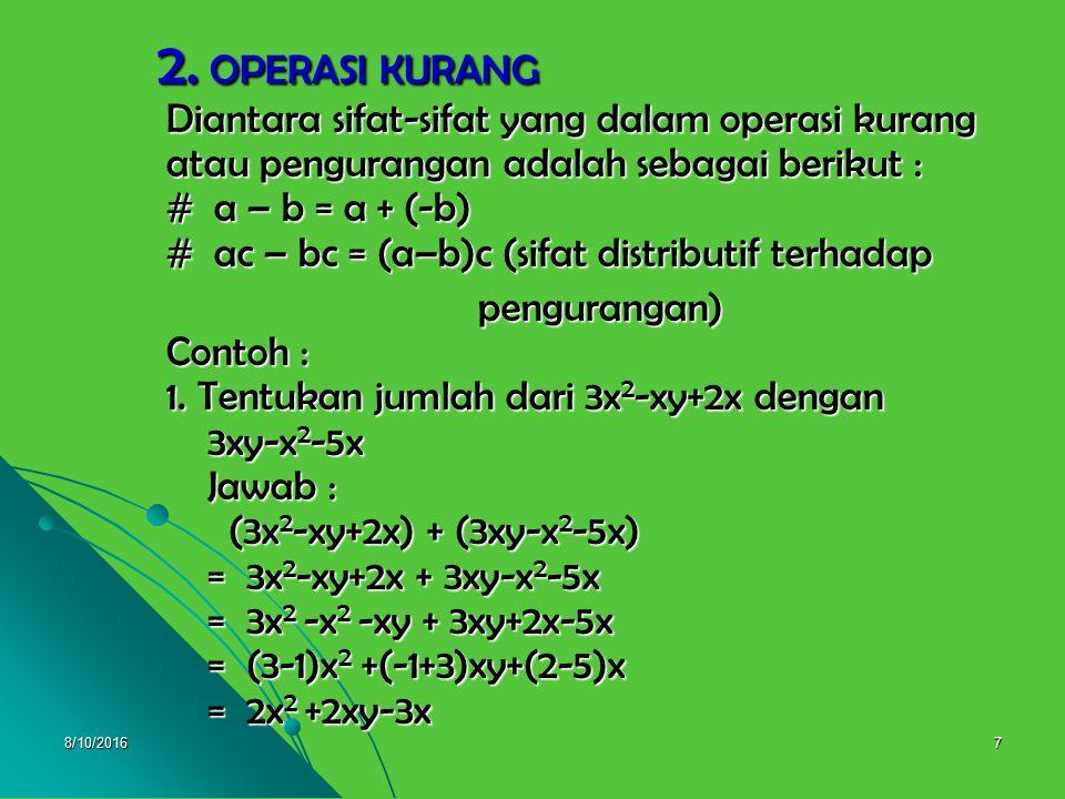 8/10/20166 B. OPERASI PADA BENTUK ALJABAR 1.OPERASI TAMBAH Pada operasi tambah atau penjumlahah digunakan sifat-sifat : * Sifat komutatif : a+b =b+a *