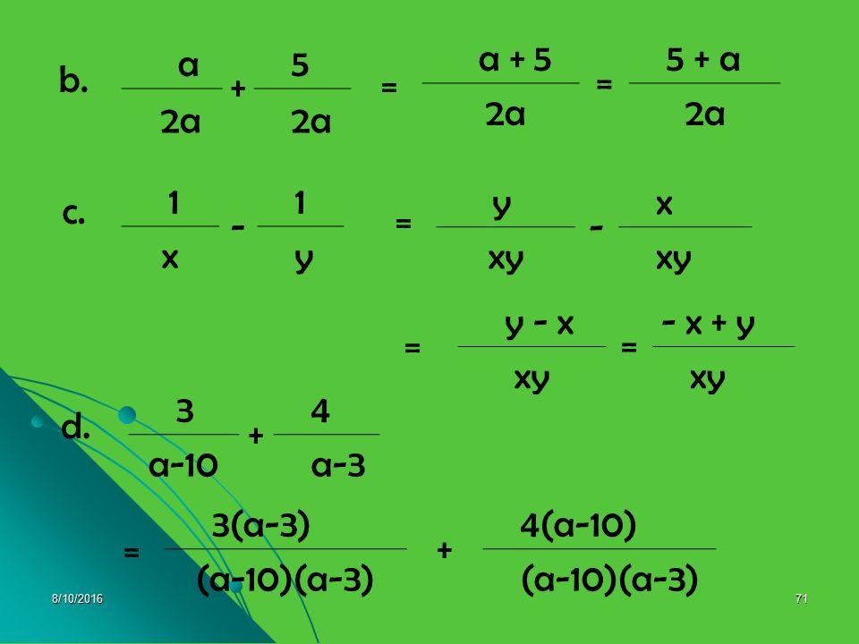 8/10/201670 D. OPERASI PECAHAN BENTUK ALJABAR 1. Penjumlahan dan pengurangan pecahan 1. Penjumlahan dan pengurangan pecahan Pecahan dapat dijumlahkan