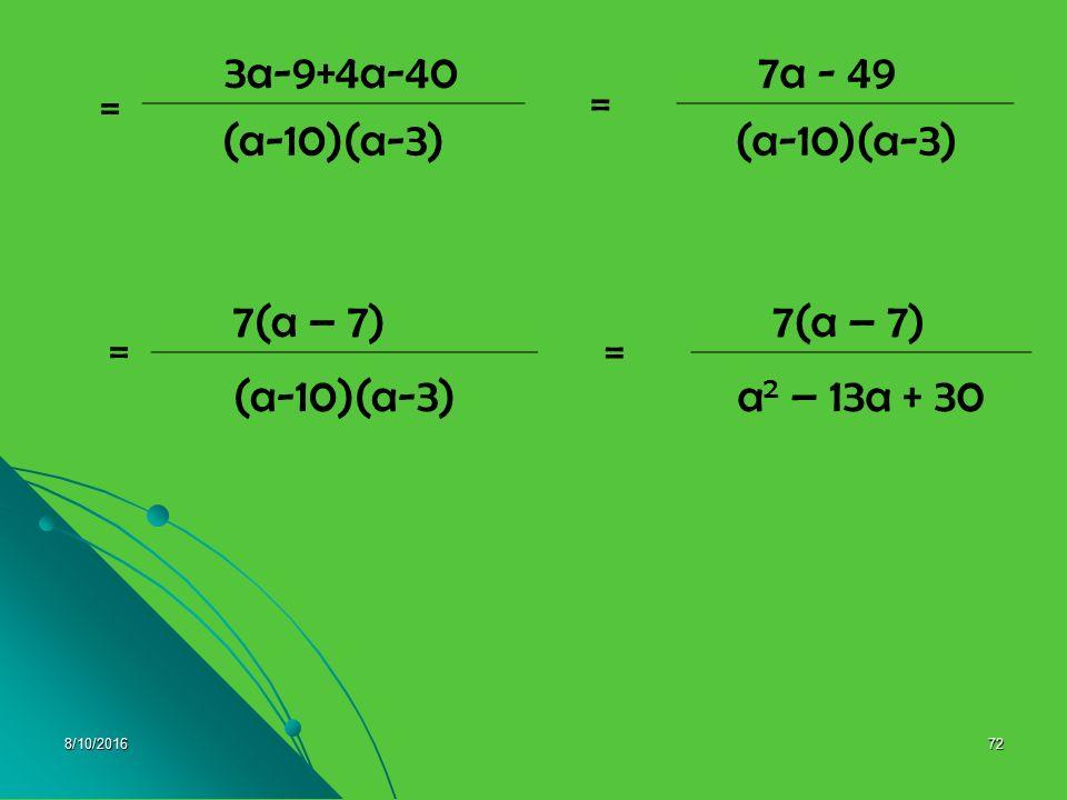 8/10/201671 1 - 1 x y a + 5 = 5 + a 2a a + 5 b. c. = = y - x xy = y - x = - x + y xy d. 3 + 4 a-10 a-3 = 3(a-3) + 4(a-10) (a-10)(a-3)