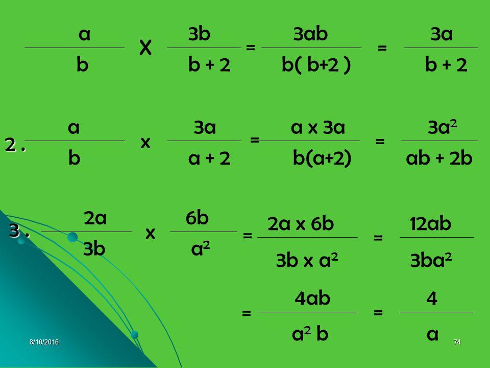 8/10/201673 2. Perkalian dan pembagian pecahan a. Hasil perkalian dua pecahan dapat diperoleh dengan cara mengalikan pembilang dengan pembilang, dan p