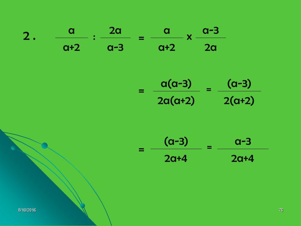 8/10/201675 b. Pembagian dua pecahan adalah sama dengan mengalikan pecahan tersebut dengan kebalikannya. ad = a x d db c : a bcb x c cb d x a = = Cont