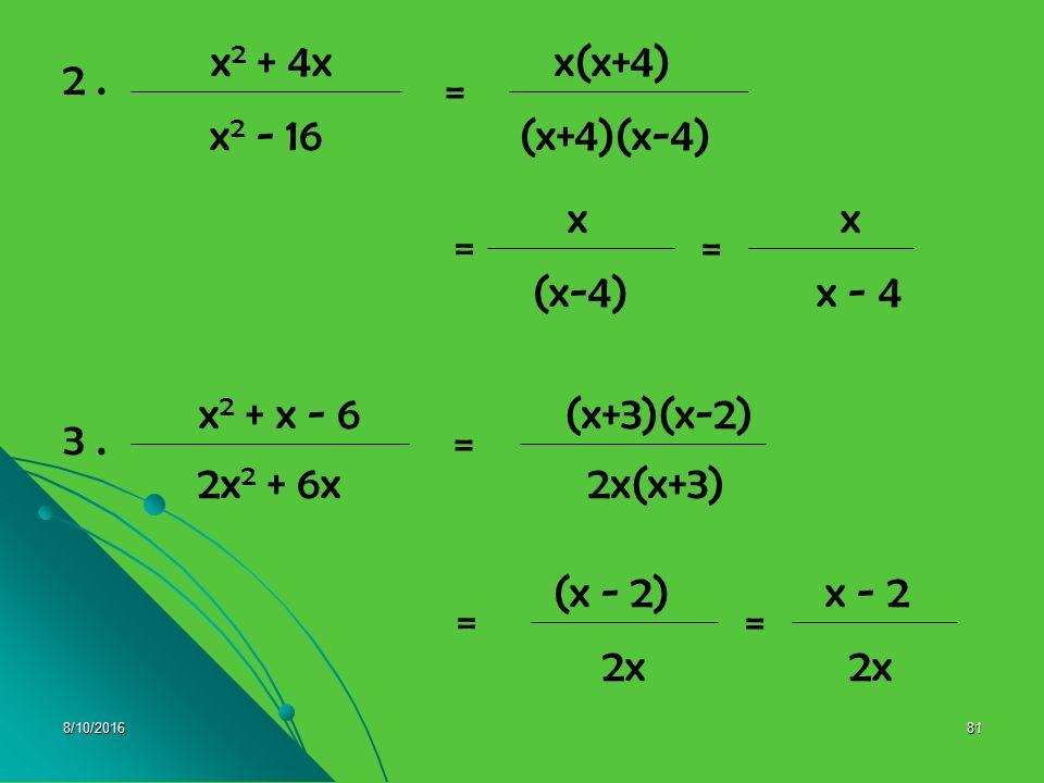 8/10/201680 E. MENYEDERHANAKAN PECAHAN BENTUK ALJABAR Contoh : Contoh : 88 4(a-3) = 4a - 12b 22 a - 3 = (a - 3) = (Pembilang dan penyebut bibagi 4) 1.