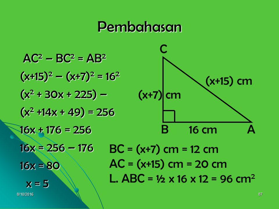 8/10/201686 G. PENERAPAN FAKTORISASI BENTUK ALJABAR Contoh : Contoh : 1. Diketahui segitiga ABC siku-siku di B, 1. Diketahui segitiga ABC siku-siku di